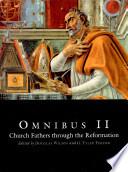 """""""Omnibus II: Church Fathers Through the Reformation"""" by Douglas Wilson, G. Tyler Fischer, Ty Fischer"""