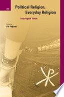 Political Religion, Everyday Religion: Sociological Trends
