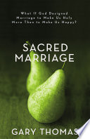"""Sacred Marriage: What If God Designed Marriage to Make Us Holy More Than to Make Us Happy?"" by Gary L. Thomas"