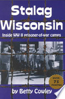 """Stalag Wisconsin: Inside WW II Prisoner-of-war Camps"" by Betty Cowley"