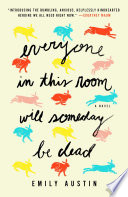 link to Everyone in this room will someday be dead : a novel in the TCC library catalog