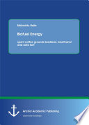 Biofuel Energy Spent Coffee Grounds Biodiesel Bioethanol And Solid Fuel Book PDF
