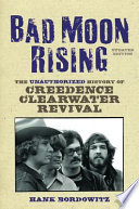 """Bad Moon Rising: The Unauthorized History of Creedence Clearwater Revival"" by Hank Bordowitz"