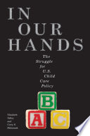 In our hands : the struggle for U.S. child care policy