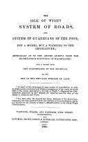 The Isle of Wight System of Roads, and System of Guardians of the Poor, Not a Model But a Warning to the Legislature, Etc