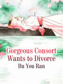 Gorgeous Consort Wants to Divorce