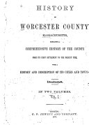 History of Worcester County  Massachusetts  Embracing a Comprehensive History of the County from Its First Settlement to the Present Time  with a History and Description of Its Cities and Towns