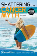 Shattering the Cancer Myth Book PDF