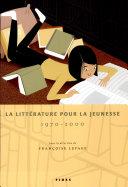 La littérature pour la jeunesse, 1970-2000