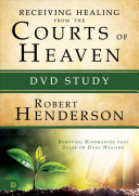 Receiving Healing From The Courts Of Heaven Dvd Study Book PDF