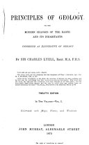 Principles of Geology, Or, The Modern Changes of the Earth and Its Inhabitants Considered as Illustrative of Geology