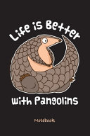 Cute Pangolin Notebook  Life is Better with Pangolins  Blank Lined for Writing and Note Taking