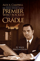 Alex B  Campbell  the Prince Edward Island premier who rocked the cradle
