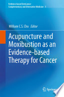 Acupuncture and Moxibustion as an Evidence based Therapy for Cancer Book