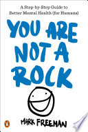 """You Are Not a Rock: A Step-by-Step Guide to Better Mental Health (for Humans)"" by Mark Freeman"