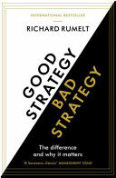 Good strategy, bad strategy : the difference and why it matters