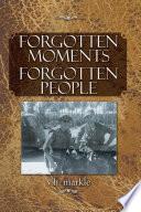 Forgotten Moments Forgotten People