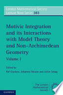 Motivic Integration and its Interactions with Model Theory and Non-Archimedean Geometry:  , Volume 1