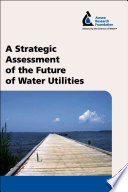 A Strategic Assessment of the Future of Water Utilities