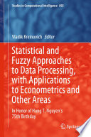 Statistical and Fuzzy Approaches to Data Processing  with Applications to Econometrics and Other Areas