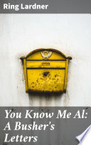 You Know Me Al: A Busher's Letters