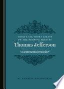 Thirty Six Short Essays on the Probing Mind of Thomas Jefferson