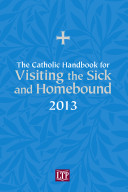 The Catholic Handbook for Visiting the Sick and Homebound 2013