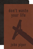 Don t Waste Your Life Bible Gift Pack  Value Compact Bible ESV Don t Waste Your Life  With Don t Waste Your Life
