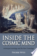 Inside the Cosmic Mind  : Archetypal Astrology and the New Cosmology