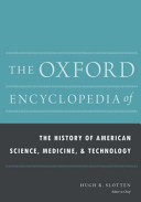 The Oxford Encyclopedia of the History of American Science  Medicine  and Technology Book