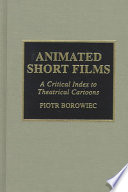 Animated Short Films, A Critical Index to Theatrical Cartoons by Piotr Borowiec PDF