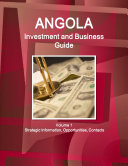 Angola Investment and Business Guide Volume 1 Strategic Information  Opportunities  Contacts