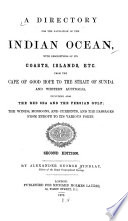 A Directory for the Navigation of the Indian Ocean  with Descriptions of Its Coasts  Islands  Etc