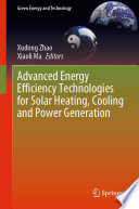 Advanced Energy Efficiency Technologies for Solar Heating  Cooling and Power Generation Book