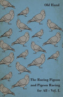 The Racing Pigeon and Pigeon Racing for All -