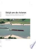 Strijd om de rivieren. 200 jaar rivierenbeleid in Nederland of de opkomst en ondergang van het streven naar de normale rivier