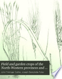 Field and garden crops of the North-Western provinces and Oudh, by J. F. Duthie and J. B. Fuller