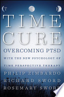 The Time Cure  : Overcoming PTSD with the New Psychology of Time Perspective Therapy