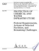 Protection of chemical and water infrastructure federal requirements  actions of selected facilities  and remaining challenges Book