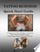 Tattoo Business Quick Start Guide  A Comprehensive Tattoo Handbook On Starting a Tattoo Business With Tattoo Ideas  Tattoo Designs  Tattoo Culture and Tattoo Art Book PDF