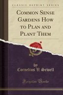 Common Sense Gardens How to Plan and Plant Them