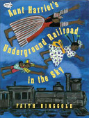 Aunt Harriet s Underground Railroad in the Sky
