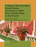 A Study of the Secondary School History Curriculum in Chile from Colonial Times to the Present