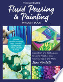 The Ultimate Fluid Pouring & Painting Project Book