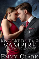 Knocked Up by the Vampire: Sexy Stories from Steamydale