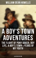 Pdf A BOY'S TOWN ADVENTURES: The Flight of Pony Baker, Boy Life, A Boy's Town & Years of My Youth (Illustrated Edition)