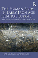 The Human Body in Early Iron Age Central Europe Pdf/ePub eBook