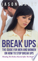 Break Ups The Guide For Men And Women On How To Stop Break Ups