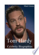 Celebrity Biographies The Amazing Life Of Tom Hardy Famous Actors