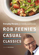 """Rob Feenie's Casual Classics: Everyday Recipes for Family and Friends"" by Rob Feenie, Mark McEwan"